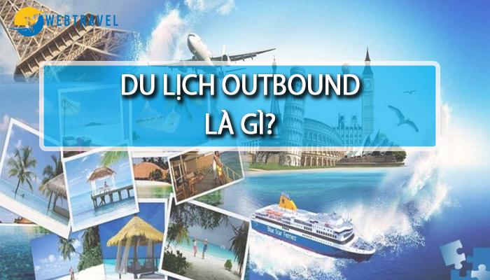 Du lịch outbound là gì